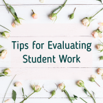 Tips for Evaluating Student Work