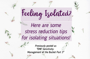 Feeling Isolated Here are some stress reduction tips for isolating situations
