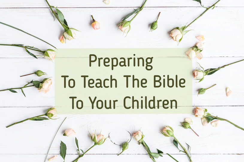 Preparing to Teach the Bible to Your Children