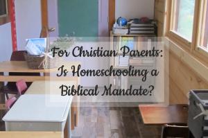 Is Homeschooling a Biblical Mandate?