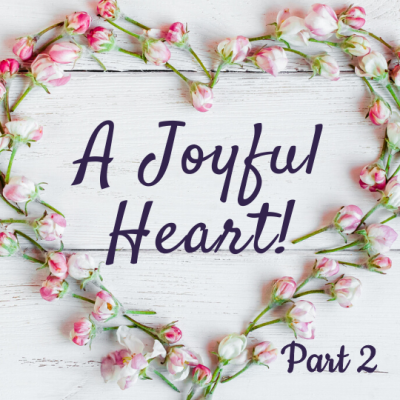A Joyful Heart Part 2