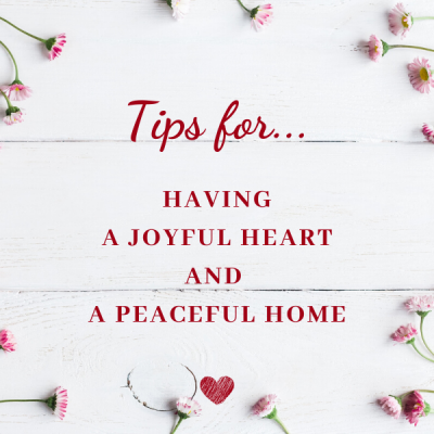 Tips for Having a Joyful Heart and a Peaceful Home